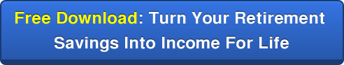 Free Download: Turn Your Retirement  Savings Into Income For Life