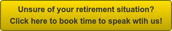 Unsure of your retirement situation?   Click here to book time to speak wtih us!