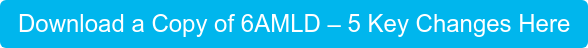 Download a Copy of 6AMLD – 5 Key Changes Here