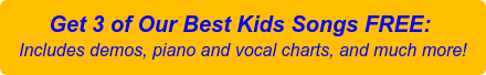 Get 3 of Our Best Kids Songs FREE: Includes demos, piano and vocal charts, and much more!