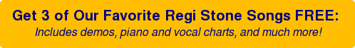 Get 3 of Our Favorite Regi Stone Songs FREE:  Includes demos, piano and vocal charts, and much more!