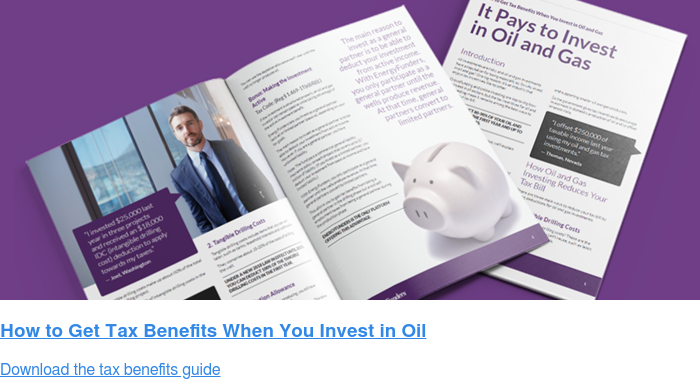 How to Get Tax Benefits When You Invest in Oil Download the tax benefits guide