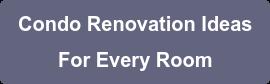 Condo Renovation Ideas For Every Room