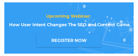 Upcoming Webinar:  How User Intent Changes The SEO and Content Game.  REGISTER NOW