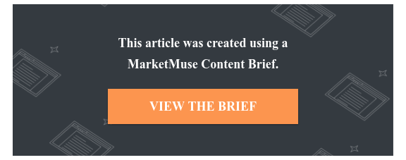 This article was created using a  MarketMuse Content Brief.  VIEW THE BRIEF