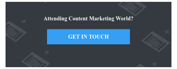 Attending Content Marketing World?  GET IN TOUCH
