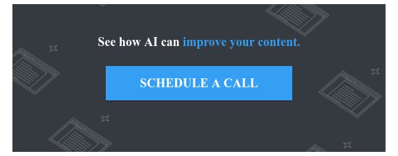 See how AI can improve your content.  SCHEDULE A CALL