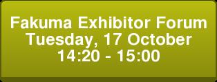 Fakuma Exhibitor Forum Tuesday, 17 October 14:20 - 15:00