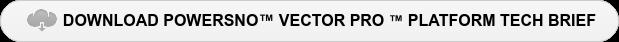 DOWNLOAD POWERSNO VECTOR PRO PLATFORM TECH BRIEF