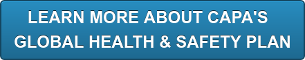 LEARN MORE ABOUT CAPA'S GLOBAL HEALTH & SAFETY PLAN