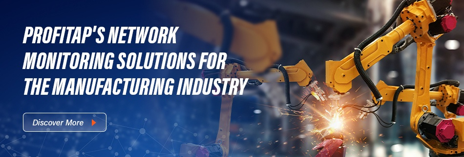 Profitap's Network Monitoring Solutions for the Manufacturing Industry