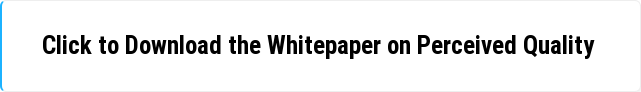 Click to Download the Whitepaper on Perceived Quality