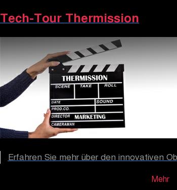 Tech-Tour Thermission   Erfahren Sie mehr über den innovativen Oberflächenschutz von Thermission. In  fünf unterschiedlichen Tech-Tours mit diversen Kurz-Videos erhalten Sie  interessante und wichtige Informationen von der Produktion bis zum Verkauf. Mehr
