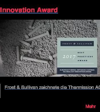 Innovation Award   Frost & Sullivan zeichnete die Thermission AG mit dem «European Technology  Innovation Award» für ihren patentierten Oberflächenschutz mit  Zinkthermodiffusion aus.   Mehr