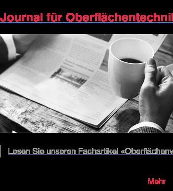 Journal für Oberflächentechnik   Lesen Sie unseren Fachartikel «Oberflächenveredelung in der Gasphase» im  Journal für Oberflächentechnik und erfahren Sie mehr über unseren  Oberflächenschutz Zinkthermodiffusion.  Mehr