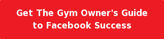 Get The Gym Owner's Guide to Facebook Success