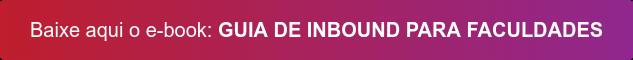 Baixe aqui o e-book:GUIA DE INBOUND PARA FACULDADES