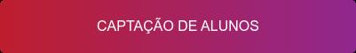 CAPTAÇÃO DE ALUNOS
