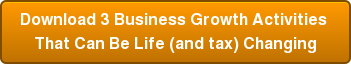 Download 3 Business Growth Activities  That Can Be Life (and tax) Changing