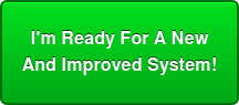 I'm Ready For A New  And Improved System!