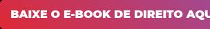 BAIXE O E-BOOK DE DIREITO AQUI!