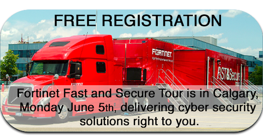FREE REGISTRATION Fortinet Fast and Secure Tour is in Calgary Monday, June 5th Delivering cyber security solutions right to you