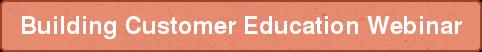Building Customer Education Webinar