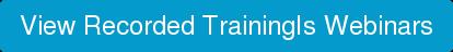 View Recorded TrainingIs Webinars