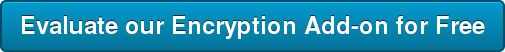 Evaluate our Encryption Add-on for Free