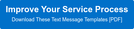 Improve Your Service Process  Download These Text Message Templates [PDF]