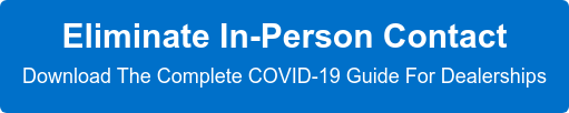 Eliminate In-Person Contact  Download The Complete COVID-19 Guide For Dealerships