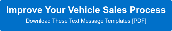 Improve Your Vehicle Sales Process  Download These Text Message Templates [PDF]