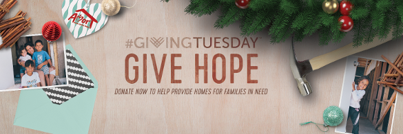 December 1st is Giving Tuesday Give the Gift of Hope Donate Now to Help Provide Homes for Families in Need