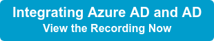 Integrating Azure AD and AD View the Recording Now