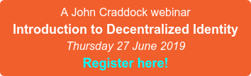 A webinar presented by John Craddock Introduction to Decentralized Identity Thursday 27 June 2019 Register here!