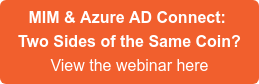 MIM & Azure AD Connect: Two Sides of the Same Coin? View the webinar here