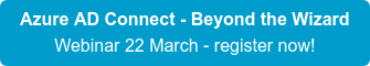 Azure AD Connect - Beyond the Wizard Register for this webinar here!