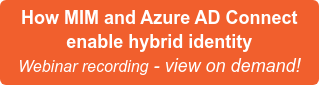 How MIM and Azure AD Connect enable hybrid identity Webinar recording - view on demand!