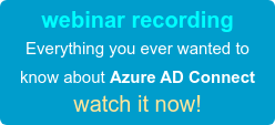 webinar recording Everything you ever wanted to know about Azure AD Connect watch it now!