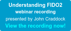 Understanding FIDO2 webinar recording presented by John Craddock View the recording now!
