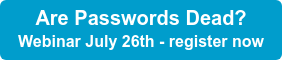 Are Passwords Dead? Webinar July 26th - register now