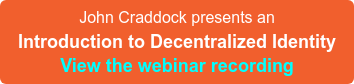John Craddock presents an Introduction to Decentralized Identity View the webinar recording