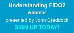 Understanding FIDO2 webinar presented by John Craddock SIGN UP TODAY!