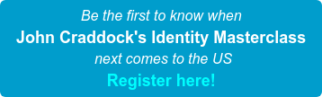 Be the first to know the next US course dates for John Craddock's Identity Masterclass!