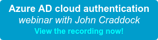 Azure AD cloud authentication webinar with John Craddock View the recording now!