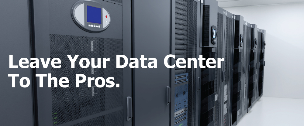 Leave Your Data Center Up To The Pros
