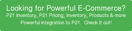 Want Best-In-Class E-Commerce? WebAlliance integrates tightly with P21 Check it out here