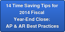 14 Killer Tips for 2014 Fiscal Year-End Close: AP & AR Best Practices