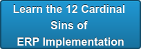 Learn the 12 Cardinal Sins of ERP Implementation