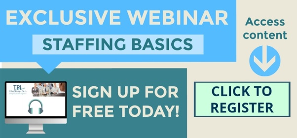 TPI Staffing Exclusive Webinar Staffing Basics, Sign up to register for free today, access content, staffing webinar basics